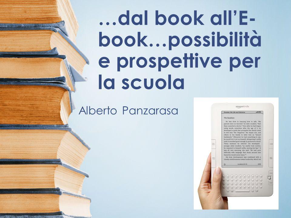 …dal book all'E- book…possibilità e prospettive per la scuola Alberto Panzarasa