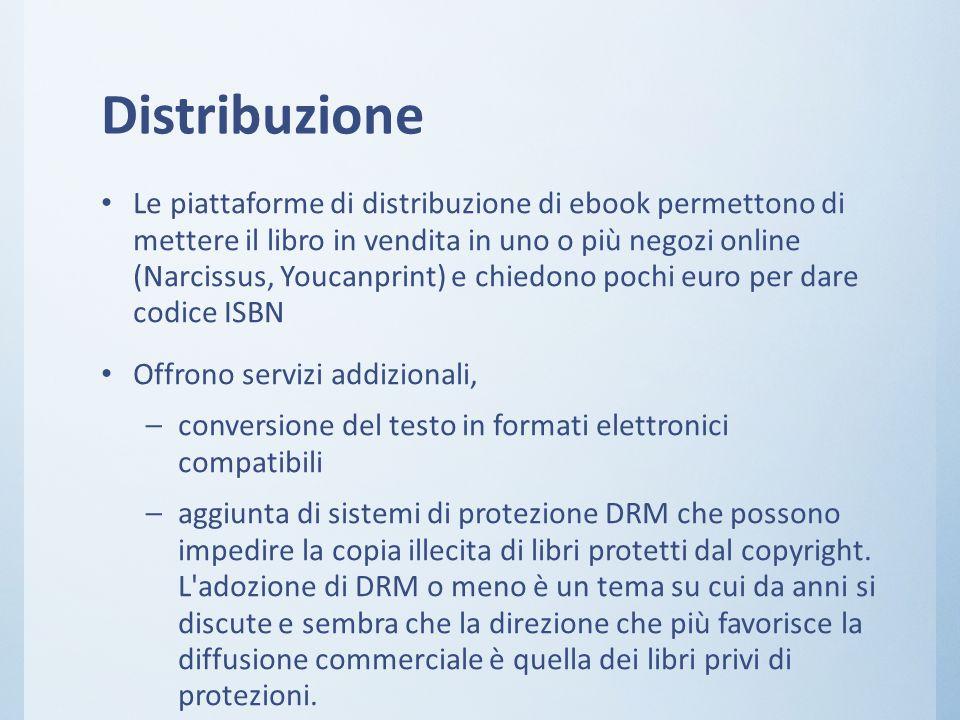 Distribuzione Le piattaforme di distribuzione di ebook permettono di mettere il libro in vendita in uno o più negozi online (Narcissus, Youcanprint) e