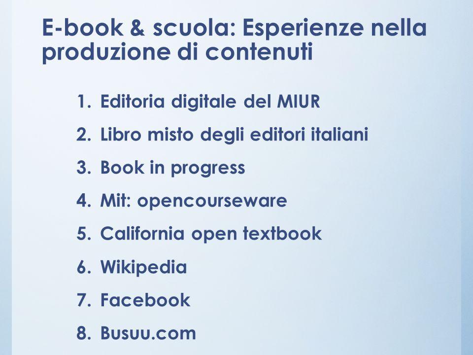 E-book & scuola: Esperienze nella produzione di contenuti 1.Editoria digitale del MIUR 2.Libro misto degli editori italiani 3.Book in progress 4.Mit:
