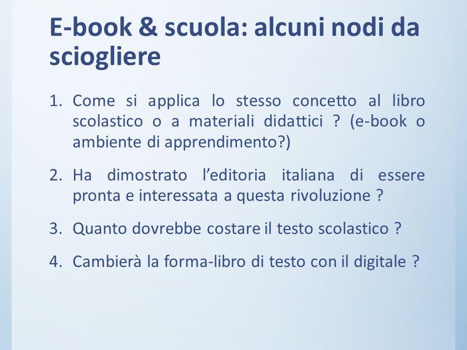 E-book & scuola: alcuni nodi da sciogliere 1.Come si applica lo stesso concetto al libro scolastico o a materiali didattici ? (e-book o ambiente di ap