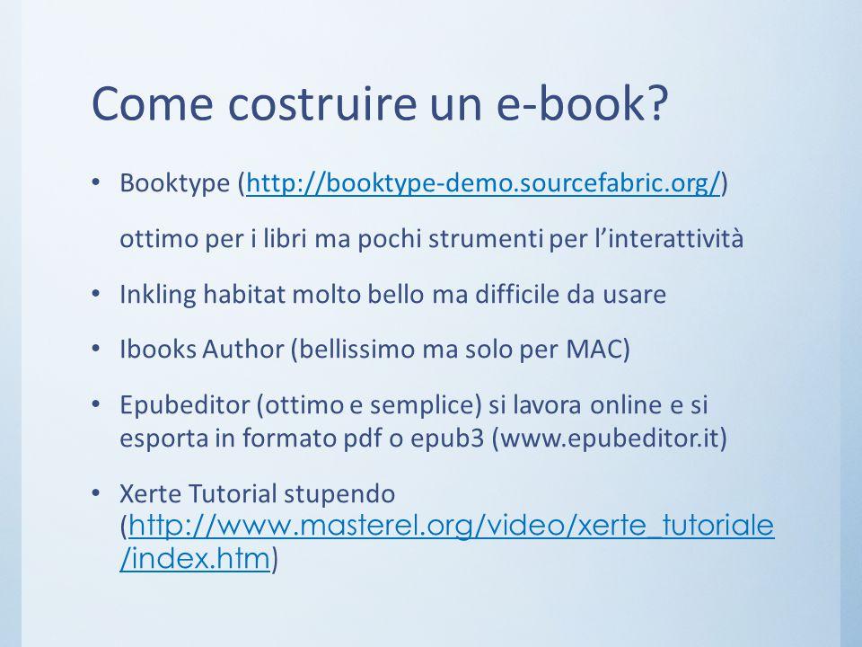 Come costruire un e-book? Booktype (http://booktype-demo.sourcefabric.org/)http://booktype-demo.sourcefabric.org/ ottimo per i libri ma pochi strument