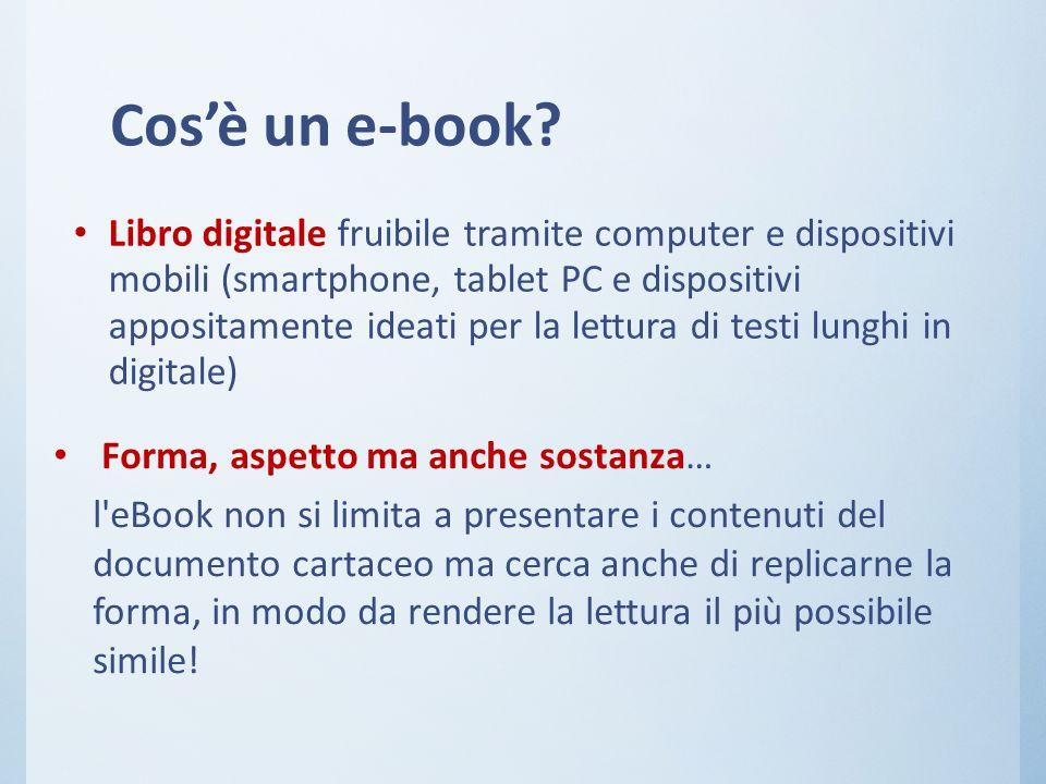 Cos'è un e-book? Libro digitale fruibile tramite computer e dispositivi mobili (smartphone, tablet PC e dispositivi appositamente ideati per la lettur