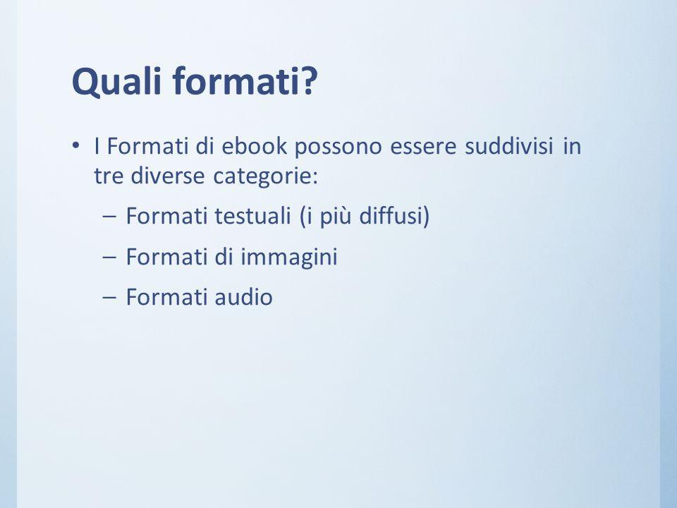 Quali formati? I Formati di ebook possono essere suddivisi in tre diverse categorie: – Formati testuali (i più diffusi) – Formati di immagini – Format