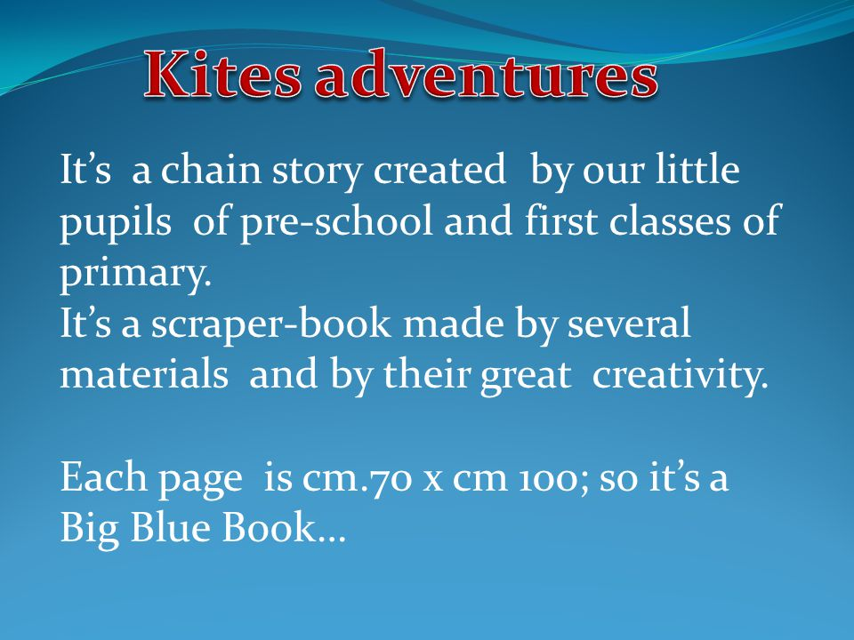 It's a chain story created by our little pupils of pre-school and first classes of primary.