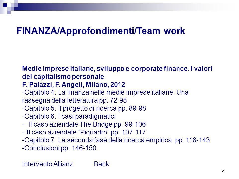 4 FINANZA/Approfondimenti/Team work Medie imprese italiane, sviluppo e corporate finance. I valori del capitalismo personale F. Palazzi, F. Angeli, Mi