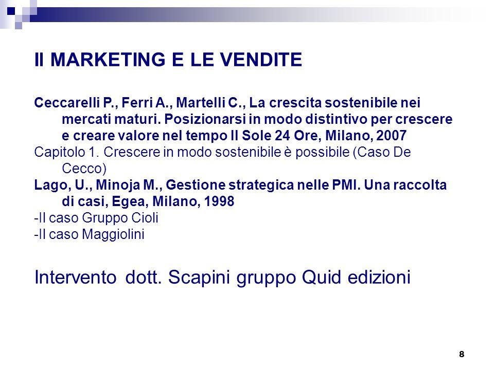 8 Il MARKETING E LE VENDITE Ceccarelli P., Ferri A., Martelli C., La crescita sostenibile nei mercati maturi. Posizionarsi in modo distintivo per cres