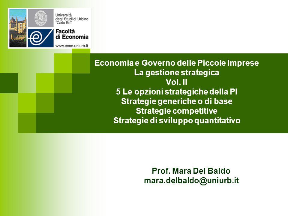Economia e Governo delle Piccole Imprese La gestione strategica Vol. II 5 Le opzioni strategiche della PI Strategie generiche o di base Strategie comp