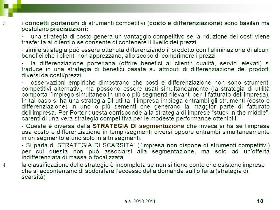 a.a. 2010-201118 3. i concetti porteriani di strumenti competitivi (costo e differenziazione) sono basilari ma postulano precisazioni: -una strategia