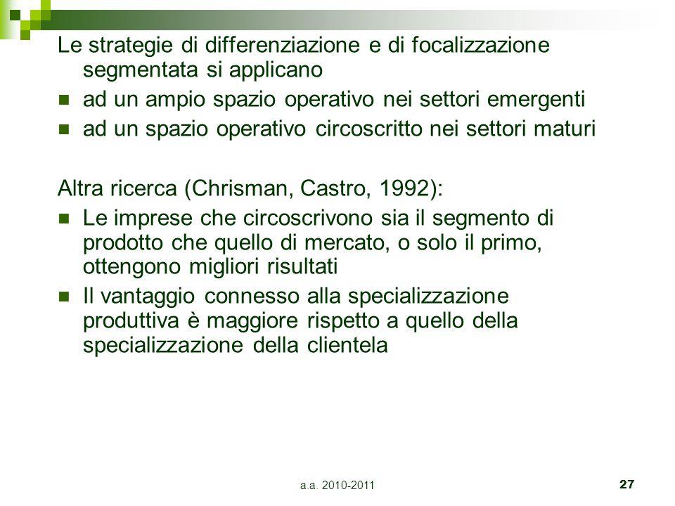 a.a. 2010-201127 Le strategie di differenziazione e di focalizzazione segmentata si applicano ad un ampio spazio operativo nei settori emergenti ad un