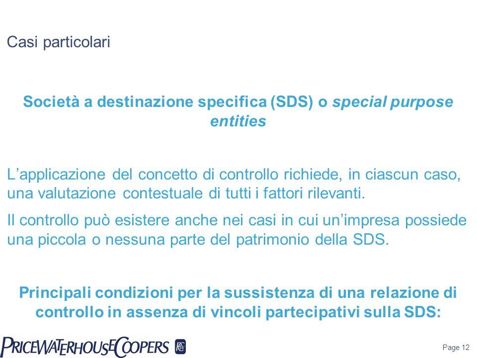 Page 12 Casi particolari Società a destinazione specifica (SDS) o special purpose entities L'applicazione del concetto di controllo richiede, in ciasc