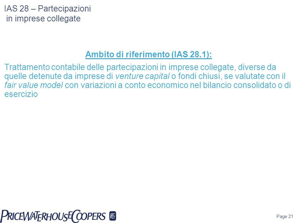 Page 21 IAS 28 – Partecipazioni in imprese collegate Ambito di riferimento (IAS 28.1): Trattamento contabile delle partecipazioni in imprese collegate