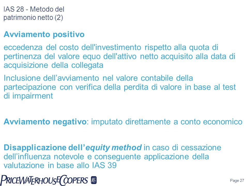 Page 27 IAS 28 - Metodo del patrimonio netto (2) Avviamento positivo eccedenza del costo dell'investimento rispetto alla quota di pertinenza del valor