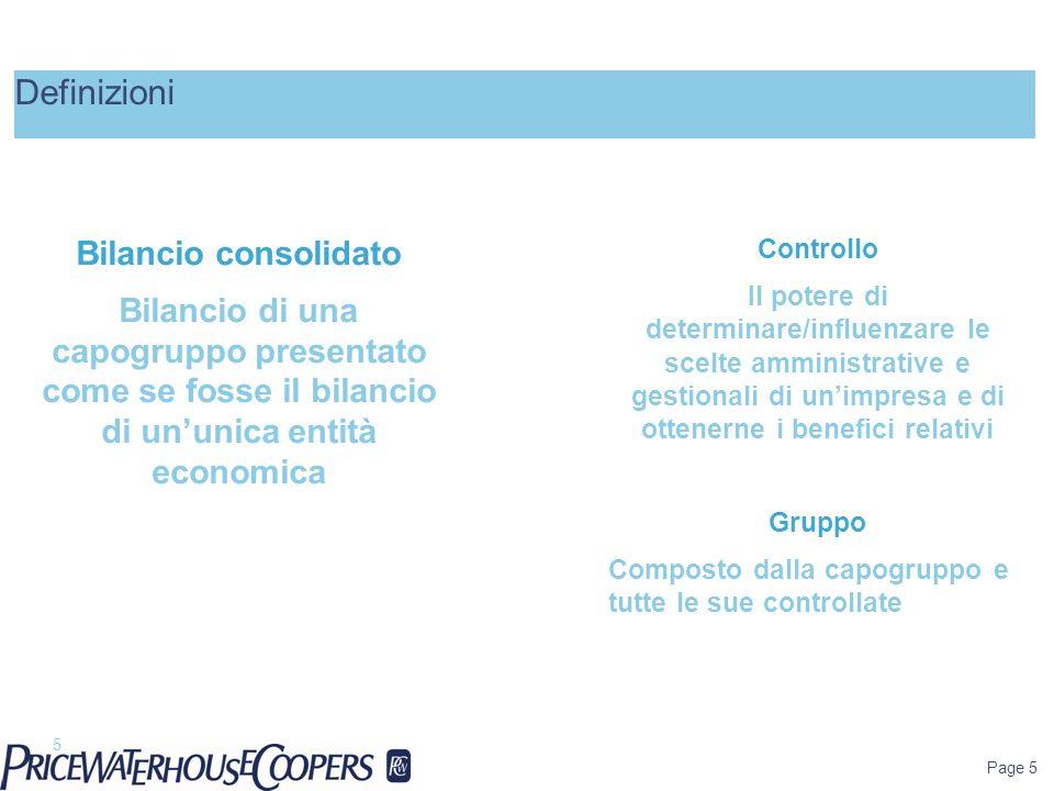 Page 16 Per gli IFRS: Ingresso nell'area di consolidamento avviene per le società da consolidare mediante il metodo integrale attraverso i bilanci alla data in cui si determina l'acquisizione di controllo.