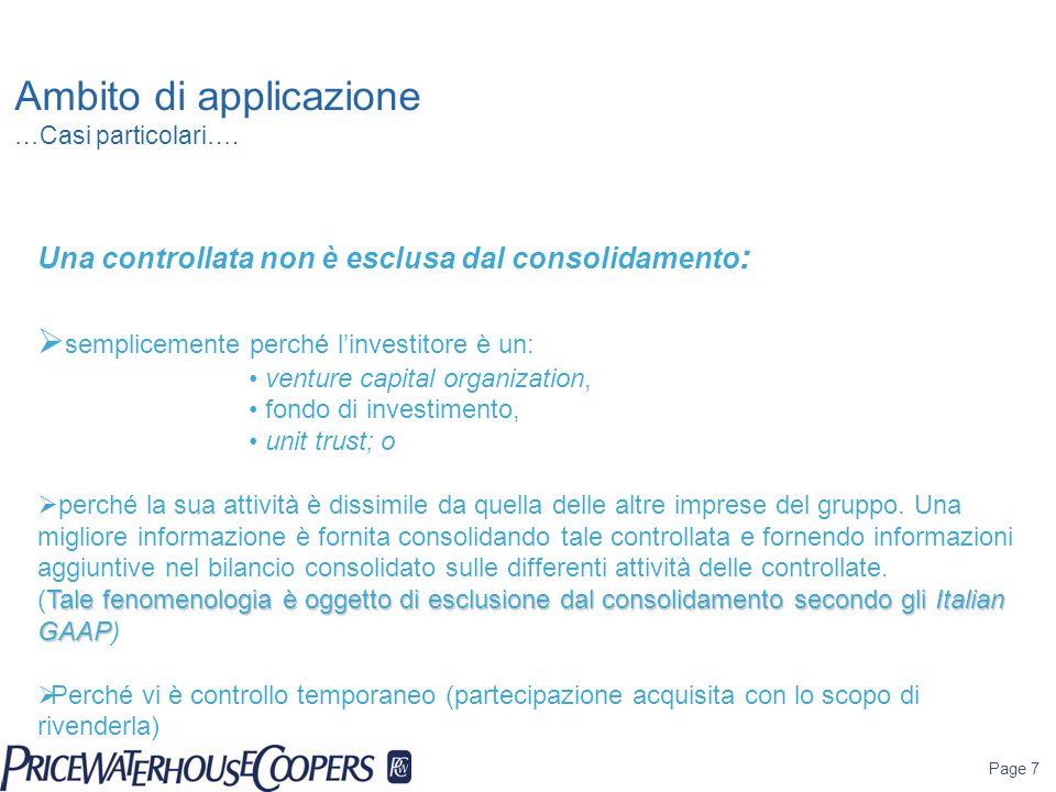 Page 7 Ambito di applicazione …Casi particolari…. Una controllata non è esclusa dal consolidamento :  semplicemente perché l'investitore è un: ventur