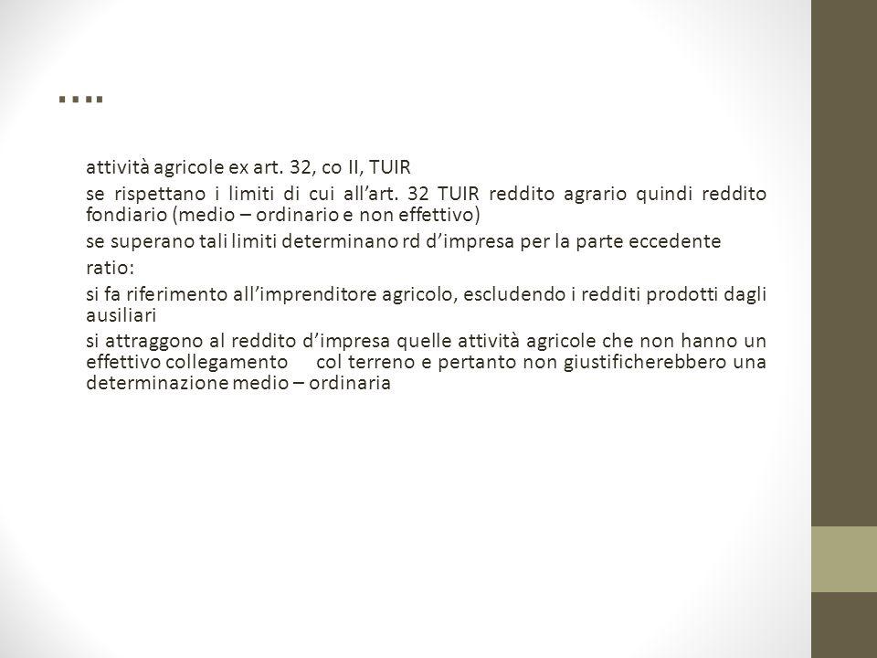 …. attività agricole ex art. 32, co II, TUIR se rispettano i limiti di cui all'art. 32 TUIR reddito agrario quindi reddito fondiario (medio – ordinari