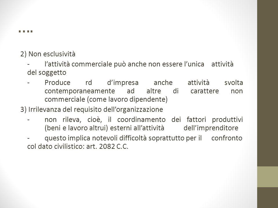 …. 2) Non esclusività - l'attività commerciale può anche non essere l'unica attività del soggetto - Produce rd d'impresa anche attività svolta contemp