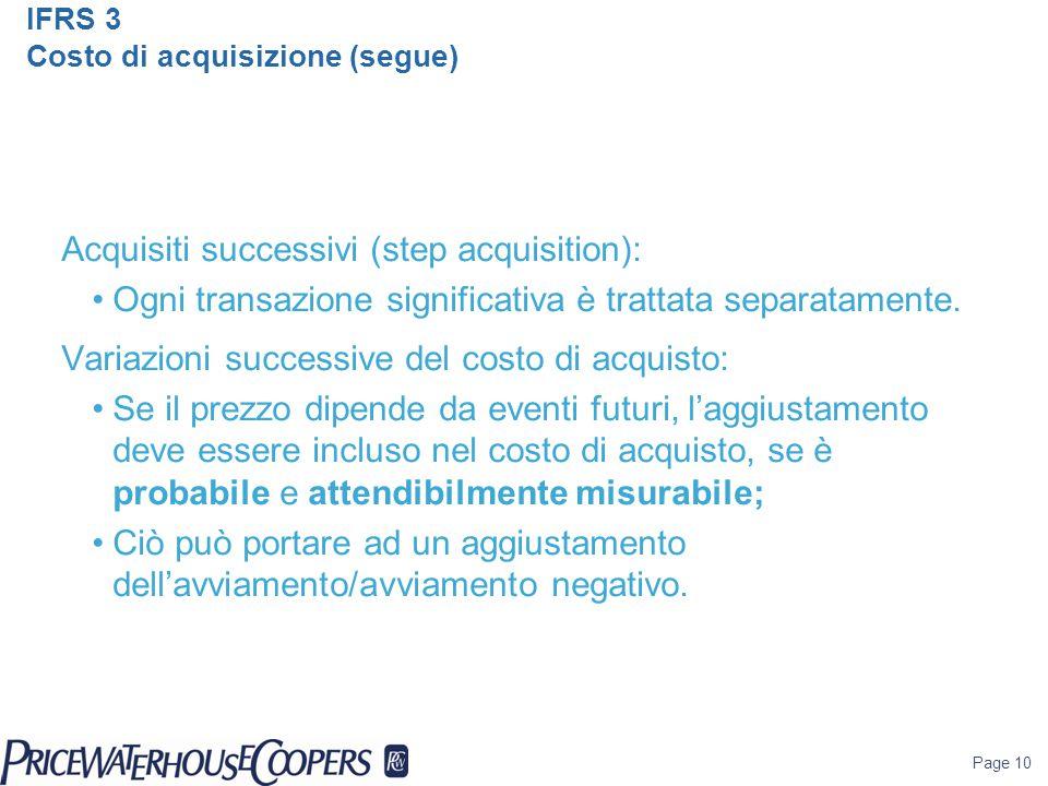 Page 11 Business Combinations equazione Costo di acquisto Fair value dell'attivo netto identificato + Goodwill = Tutti gli elementi dell'equazione sono valutati in base al fair value