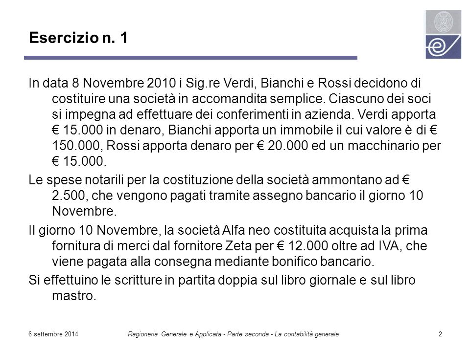 6 settembre 2014Ragioneria Generale e Applicata - Parte seconda - La contabilità generale2 In data 8 Novembre 2010 i Sig.re Verdi, Bianchi e Rossi dec