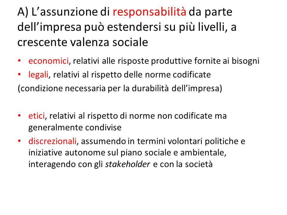 A) L'assunzione di responsabilità da parte dell'impresa può estendersi su più livelli, a crescente valenza sociale economici, relativi alle risposte p