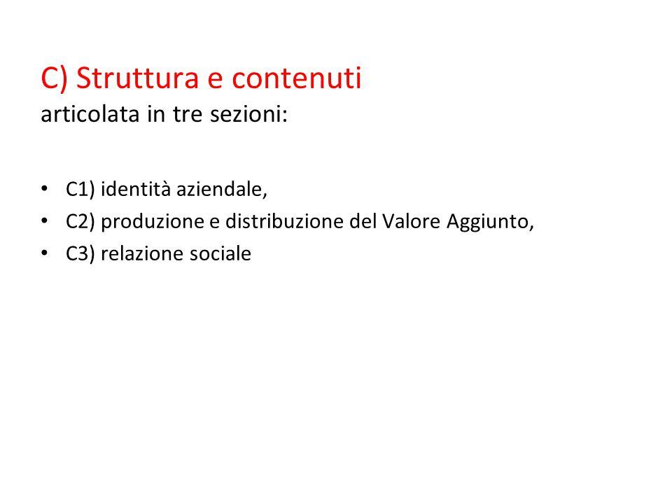 C) Struttura e contenuti articolata in tre sezioni: C1) identità aziendale, C2) produzione e distribuzione del Valore Aggiunto, C3) relazione sociale