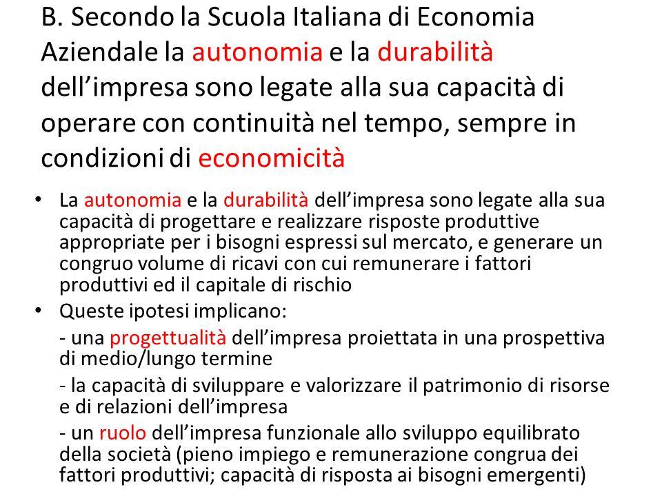 B. Secondo la Scuola Italiana di Economia Aziendale la autonomia e la durabilità dell'impresa sono legate alla sua capacità di operare con continuità
