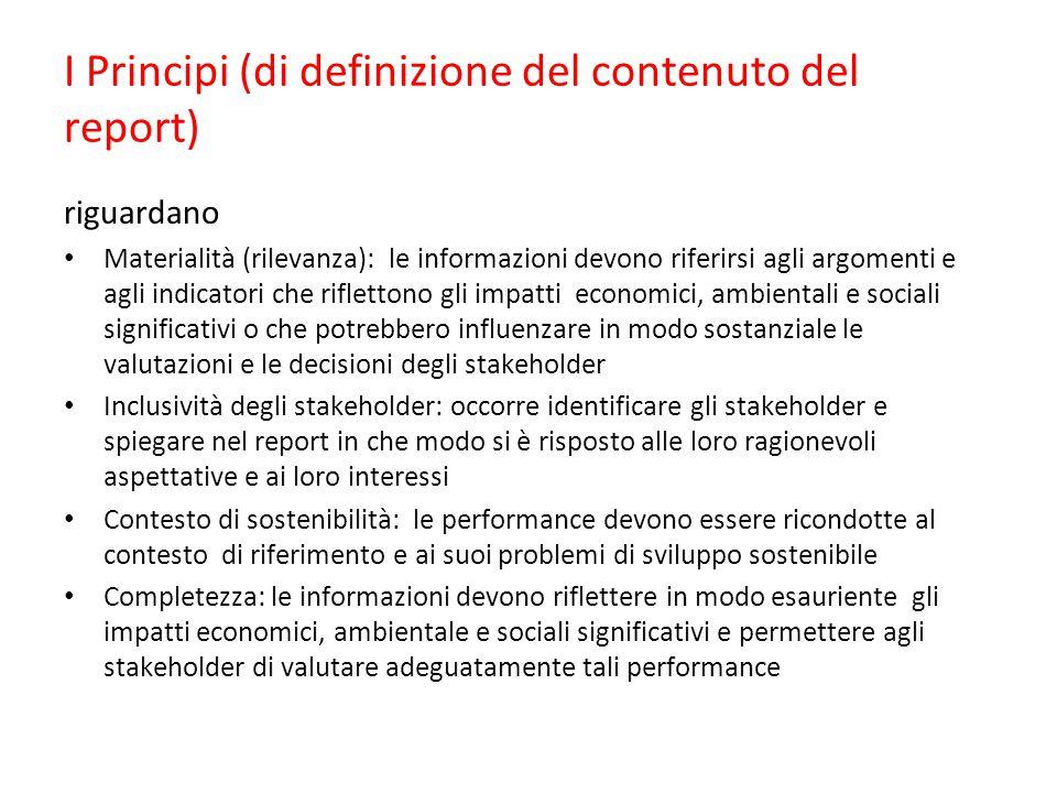 I Principi (di definizione del contenuto del report) riguardano Materialità (rilevanza): le informazioni devono riferirsi agli argomenti e agli indica
