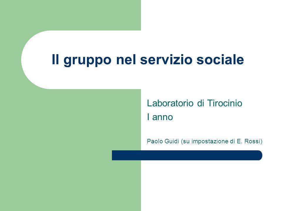 Il gruppo nel servizio sociale Laboratorio di Tirocinio I anno Paolo Guidi (su impostazione di E.