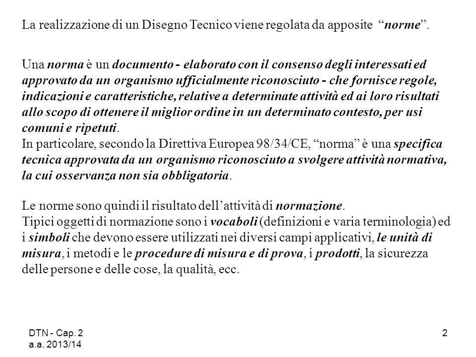 """DTN - Cap. 2 a.a. 2013/14 2 La realizzazione di un Disegno Tecnico viene regolata da apposite """"norme"""". Una norma è un documento - elaborato con il con"""