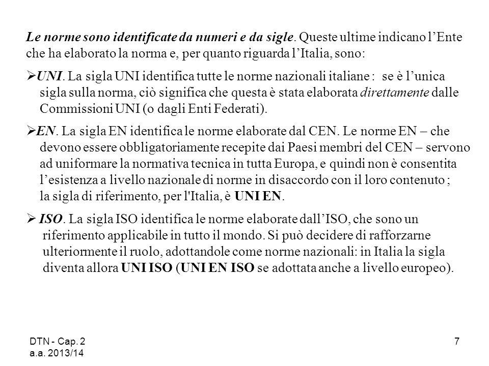 DTN - Cap. 2 a.a. 2013/14 7 Le norme sono identificate da numeri e da sigle. Queste ultime indicano l'Ente che ha elaborato la norma e, per quanto rig
