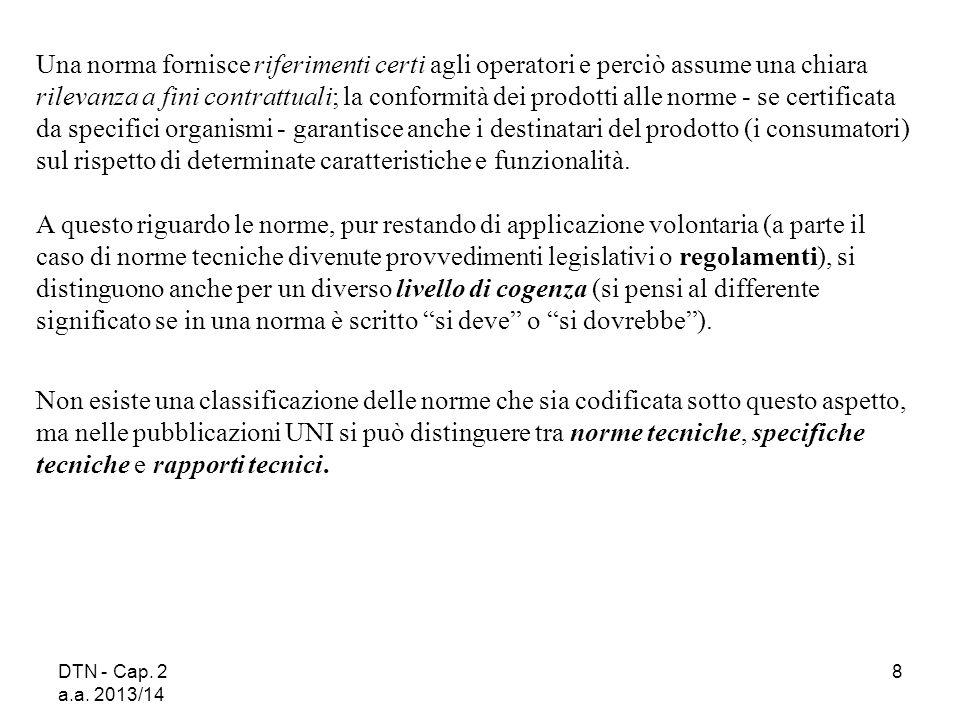DTN - Cap. 2 a.a. 2013/14 8 Una norma fornisce riferimenti certi agli operatori e perciò assume una chiara rilevanza a fini contrattuali; la conformit