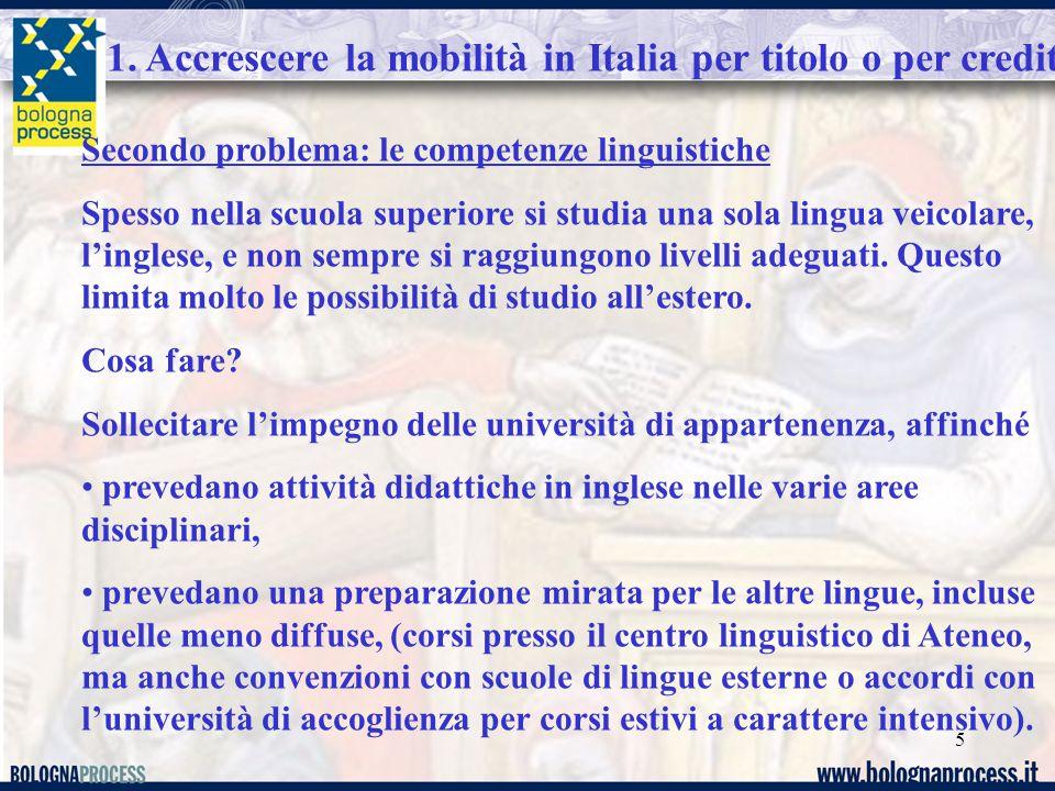 5 Secondo problema: le competenze linguistiche Spesso nella scuola superiore si studia una sola lingua veicolare, l'inglese, e non sempre si raggiungo