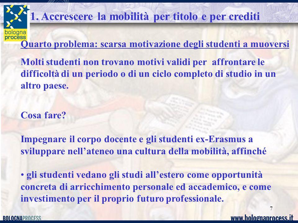 7 1. Accrescere la mobilità per titolo e per crediti Quarto problema: scarsa motivazione degli studenti a muoversi Molti studenti non trovano motivi v