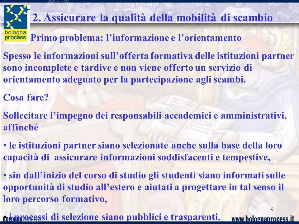 9 2. Assicurare la qualità della mobilità di scambio Primo problema: l'informazione e l'orientamento Spesso le informazioni sull'offerta formativa del