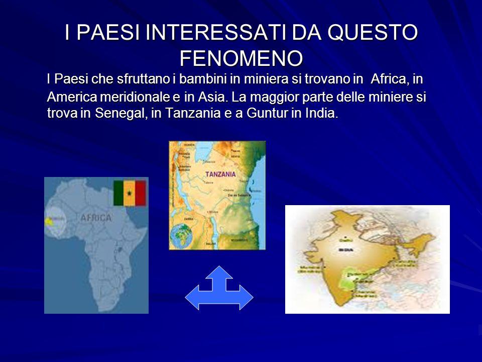 I PAESI INTERESSATI DA QUESTO FENOMENO I Paesi che sfruttano i bambini in miniera si trovano in Africa, in America meridionale e in Asia.