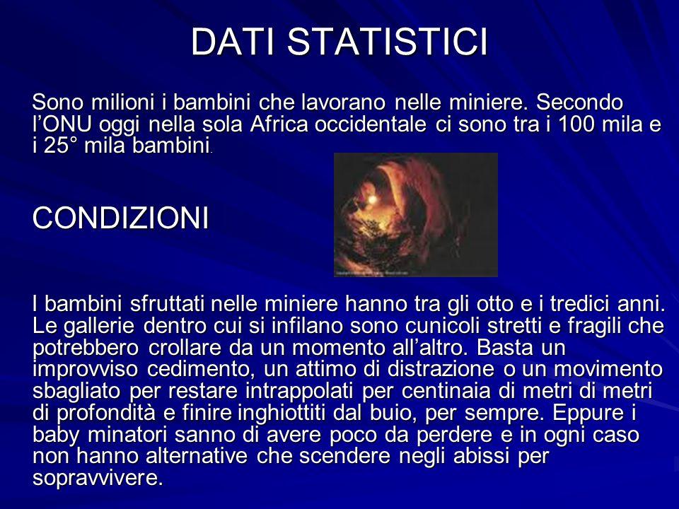 DATI STATISTICI DATI STATISTICI Sono milioni i bambini che lavorano nelle miniere.