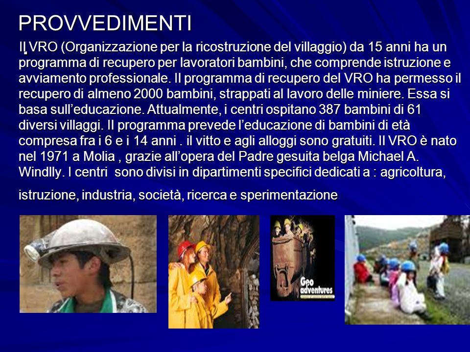 PROVVEDIMENTI PROVVEDIMENTI Il VRO (Organizzazione per la ricostruzione del villaggio) da 15 anni ha un programma di recupero per lavoratori bambini, che comprende istruzione e avviamento professionale.
