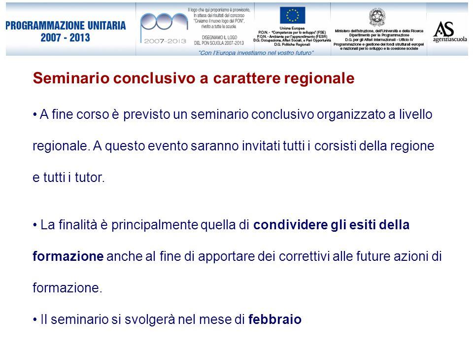 Seminario conclusivo a carattere regionale A fine corso è previsto un seminario conclusivo organizzato a livello regionale.