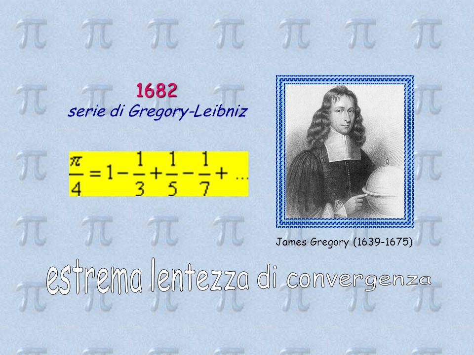 1682 serie di Gregory-Leibniz James Gregory (1639-1675)