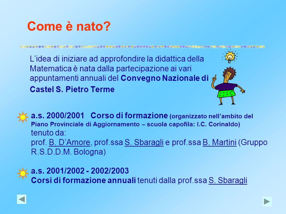Come è nato? L'idea di iniziare ad approfondire la didattica della Matematica è nata dalla partecipazione ai vari appuntamenti annuali del Convegno Na