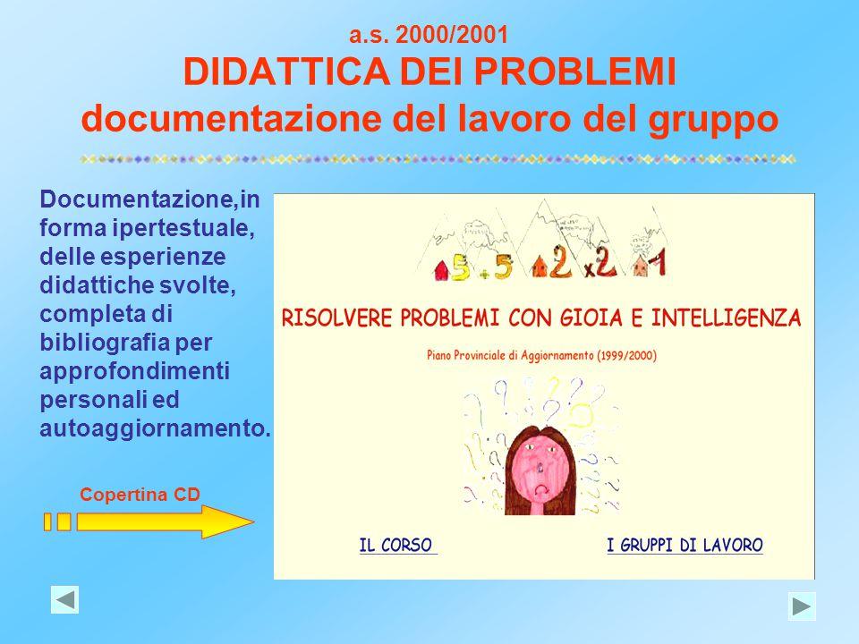 a.s. 2000/2001 DIDATTICA DEI PROBLEMI documentazione del lavoro del gruppo Documentazione,in forma ipertestuale, delle esperienze didattiche svolte, c