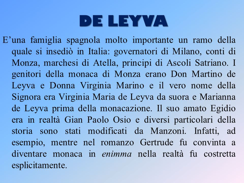 DE LEYVA E'una famiglia spagnola molto importante un ramo della quale si insediò in Italia: governatori di Milano, conti di Monza, marchesi di Atella, principi di Ascoli Satriano.