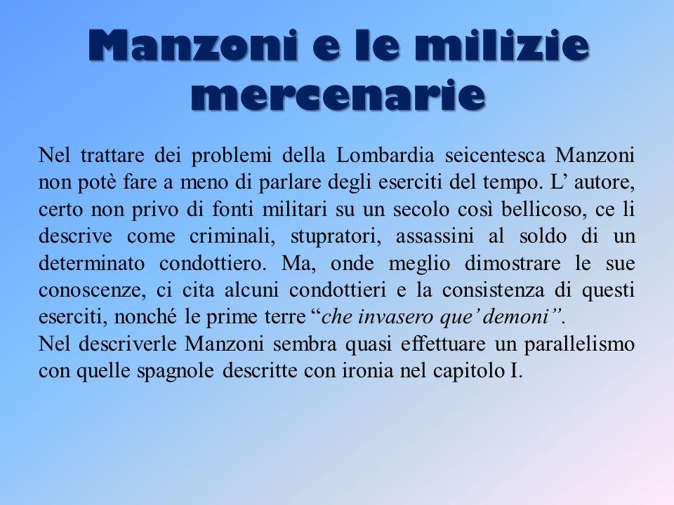 Manzoni e le milizie mercenarie Nel trattare dei problemi della Lombardia seicentesca Manzoni non potè fare a meno di parlare degli eserciti del tempo.