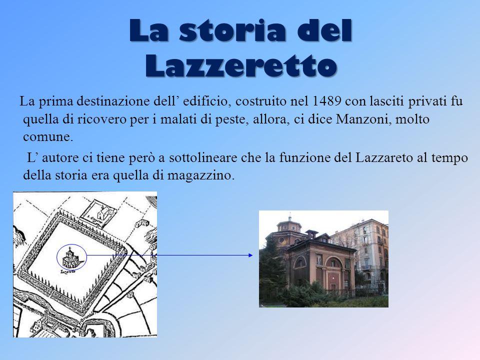 La storia del Lazzeretto La prima destinazione dell' edificio, costruito nel 1489 con lasciti privati fu quella di ricovero per i malati di peste, allora, ci dice Manzoni, molto comune.