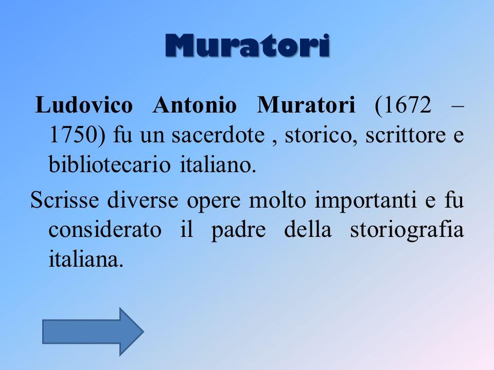 Muratori Ludovico Antonio Muratori (1672 – 1750) fu un sacerdote, storico, scrittore e bibliotecario italiano.