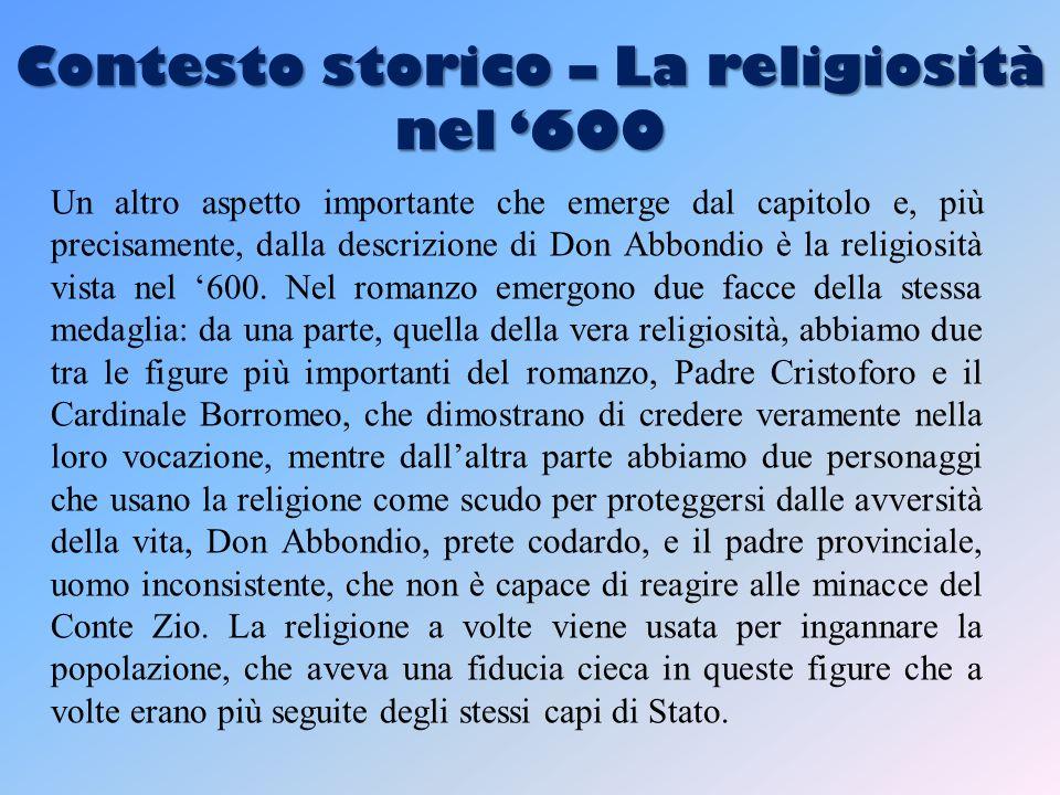 Contesto storico – La religiosità nel '600 Un altro aspetto importante che emerge dal capitolo e, più precisamente, dalla descrizione di Don Abbondio è la religiosità vista nel '600.