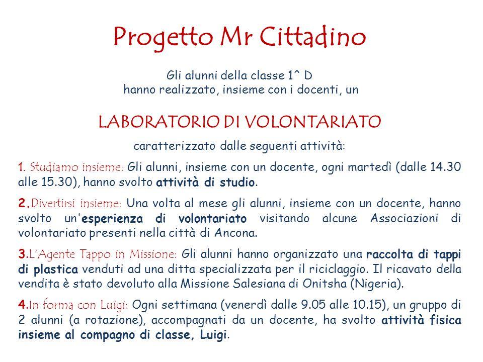 Progetto Mr Cittadino Gli alunni della classe 1^ D hanno realizzato, insieme con i docenti, un LABORATORIO DI VOLONTARIATO caratterizzato dalle seguenti attività: 1.