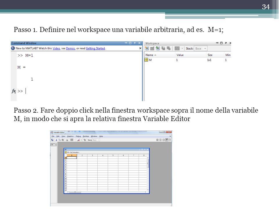 34 Passo 1.Definire nel workspace una variabile arbitraria, ad es.