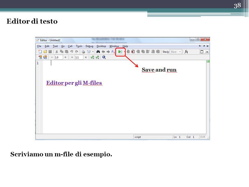 38 Editor di testo Scriviamo un m-file di esempio.