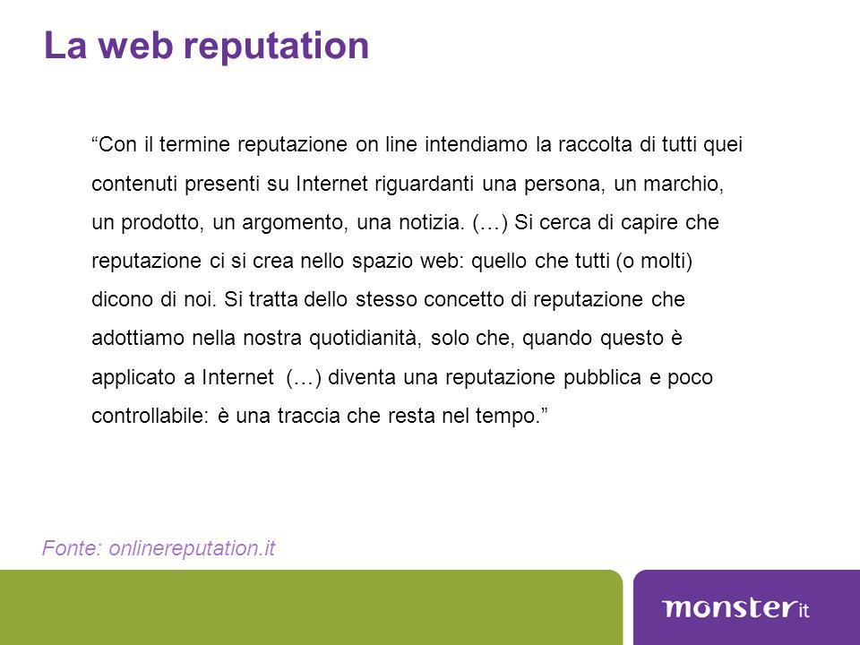 """La web reputation """"Con il termine reputazione on line intendiamo la raccolta di tutti quei contenuti presenti su Internet riguardanti una persona, un"""