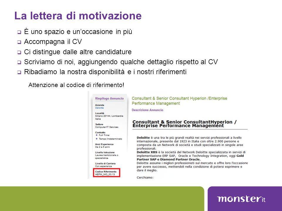 La lettera di motivazione  È uno spazio e un'occasione in più  Accompagna il CV  Ci distingue dalle altre candidature  Scriviamo di noi, aggiungen